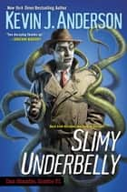 Slimy Underbelly ebook by Kevin J. Anderson