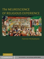 The Neuroscience of Religious Experience ebook by Patrick McNamara