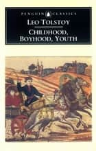 Childhood, Boyhood, Youth ebook by Leo Tolstoy,Rosemary Edmonds