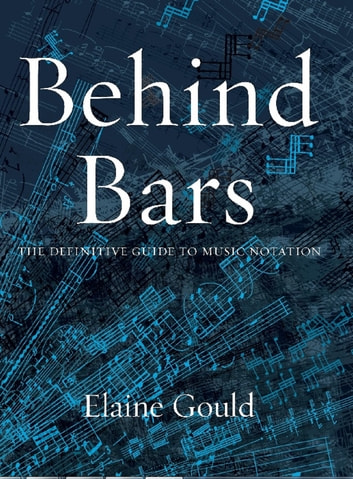Behind Bars - The Definitive Guide To Music Notation ebook by Elaine Gould