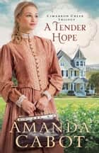 A Tender Hope (Cimarron Creek Trilogy Book #3) ebook by Amanda Cabot