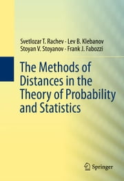 The Methods of Distances in the Theory of Probability and Statistics ebook by Svetlozar T. Rachev, Lev Klebanov, Stoyan V. Stoyanov,...