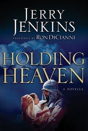 Holding Heaven - A Novella ebook by Jerry B. Jenkins,Ron DiCianni