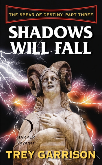 Shadows Will Fall - The Spear of Destiny: Part Three of Three ebook by Trey Garrison