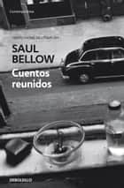 Cuentos reunidos ebook by Saul Bellow