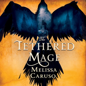 The Tethered Mage audiobook by Melissa Caruso