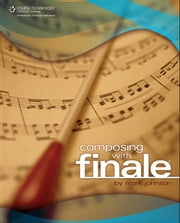 Composing with Finale ebook by Mark Johnson