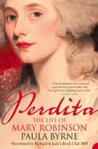 Perdita: The Life of Mary Robinson (Text Only) ebook by Paula Byrne