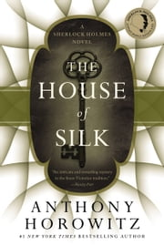 The House of Silk - A Sherlock Holmes Novel ebook by Anthony Horowitz