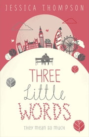 Three Little Words - They mean so much ebook by Jessica Thompson