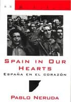 Spain in Our Hearts: Espana en el corazon (New Directions Bibelot) ebook by Pablo Neruda, Donald D. Walsh, Donald D. Walsh