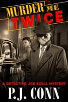 Murder Me Twice (A Detective Joe Ezell Mystery, Book 1) - Private Investigator Cozy Mystery ebook by P.J. Conn