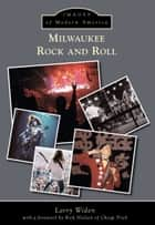 Milwaukee Rock and Roll ebook by Larry Widen,Rick Nielsen of Cheap Trick