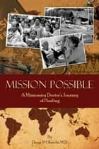 Mission Possible: A Missionary Doctor's Journey of Healing ebook by Dawn V. Obrecht, M.D.