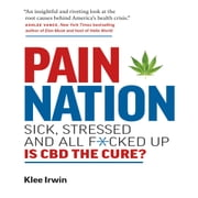 Pain Nation - Sick, Stressed, and All F*cked Up: Is CBD the Cure? audiobook by Klee Irwin