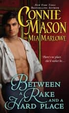 Between a Rake and a Hard Place ebook by Mia Marlowe,Connie Mason