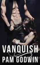 Vanquish - Deliver, #2 ebook by Pam Godwin
