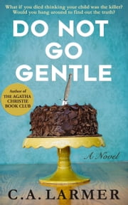 Do Not Go Gentle ebook by C.A. Larmer
