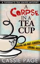 A Corpse In A Tea Cup ebook by Cassie Page