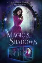 Magic and Shadows - A Collection of YA Fantasy and Paranormal Romances ebook by Catherine Banks, JT Camp, Alex H. Singh, Sheri Downing, Sharon Coady, L.C. Ireland, Shereen Vedam, S. E. Walker, C.A. Gray, Kelly Hashway, T.M. Franklin