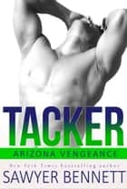 Tacker - An Arizona Vengeance Novel eBook by Sawyer Bennett