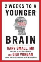 2 Weeks To A Younger Brain ebook by Gary Small, Gigi Vorgan