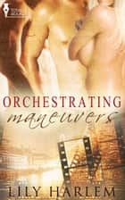 Orchestrating Manoeuvres ebook by Lily Harlem