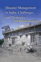 Disaster Management in India: Challenges and Strategies ebook by Dr. R. K. Dave