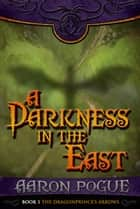 A Darkness in the East ebook by Aaron Pogue