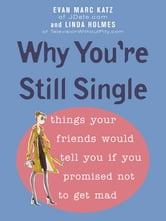 Why You're Still Single ebook by Evan Marc Katz,Linda Holmes