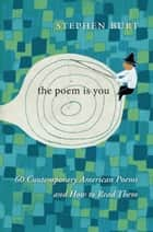 The Poem Is You ebook by Stephen Burt