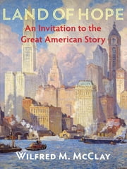 Land of Hope - An Invitation to the Great American Story ebook by Wilfred M. McClay