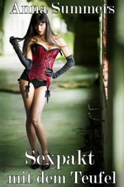 Sexpakt mit dem Teufel - Sexpakt mit dem Teufel, #1 ebook by Anna Summers