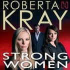 Strong Women audiobook by Roberta Kray