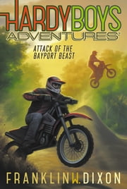 Attack of the Bayport Beast ebook by Franklin W. Dixon