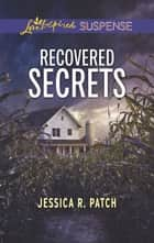 Recovered Secrets ebook by Jessica R. Patch