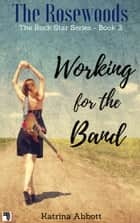 Working for the Band ebook by Katrina Abbott