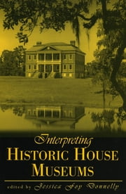 Interpreting Historic House Museums ebook by Jessica Foy Donnelly