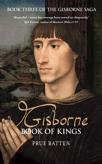 Gisborne: Book of Kings - The Gisborne Saga, #3 ebook by Prue Batten