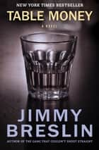 Table Money ebook by Jimmy Breslin