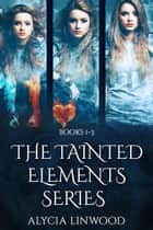 The Tainted Elements Series (Books 1-3) ebook by