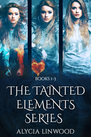 The Tainted Elements Series (Books 1-3) 電子書 by Alycia Linwood