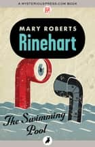 The Swimming Pool ebook by Mary Roberts Rinehart