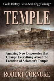 Temple: Amazing New Discoveries That Change Everything About the Location of Solomon's Temple ebook by Robert Cornuke