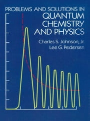 Problems and Solutions in Quantum Chemistry and Physics ebook by Charles S. Johnson Jr.,Lee G. Pedersen