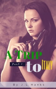 A Trip To Italy - A Trip To Italy, #1 ebook by J.L Hanks