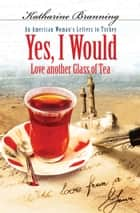 Yes, I Would Love another Glass of Tea ebook by Katharine Branning