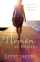 Women of Destiny - Fulfilling God's Call in Your Life ebook by Cindy Jacobs, John Dawson, Jane Hoyt
