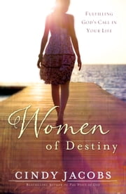 Women of Destiny - Fulfilling God's Call in Your Life ebook by Cindy Jacobs,John Dawson,Jane Hoyt