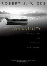 Availability - The Challenge and the Gift of Being Present ebook by Robert J. Wicks